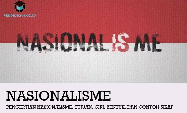 Pengertian Nasionalisme | Arti, Tujuan & Ciri-Cirinya Berdasarkan keterangan dari Para Ahli