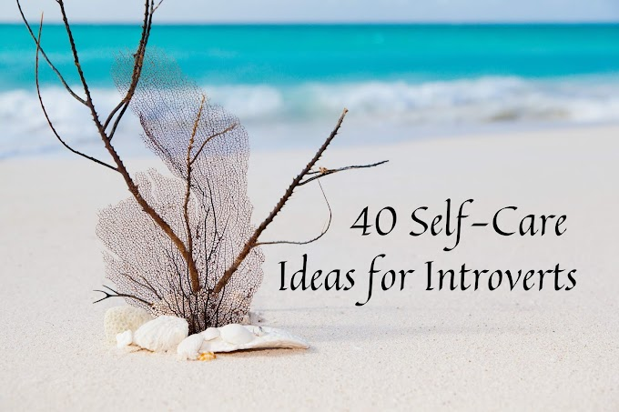 40 Self-Care Ideas for Introverts | Introvert Souls