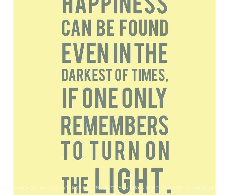 Happiness Can Be Found In The Darkest Of Times Quote: Inspirational Picture Quotes...: Happiness Can Be Found