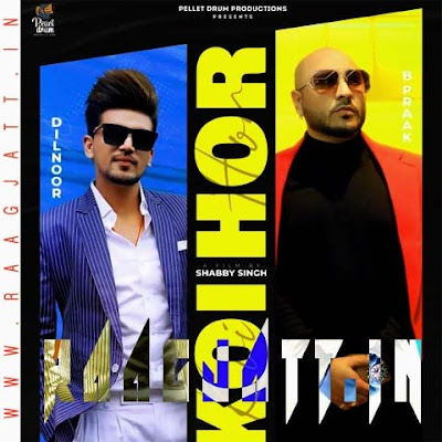 Koi Hor by Dilnoor, B Praak & Afsana Khan lyrics