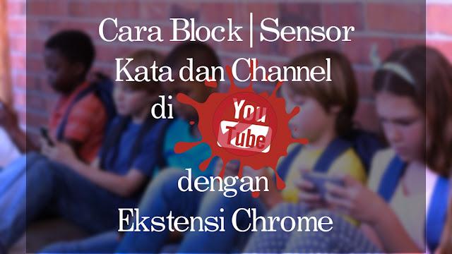 Cara Block | Sensor Kata dan Channel di Youtube dengan Ekstensi Chrome