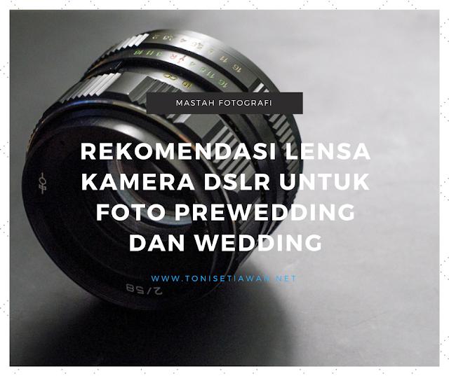 Rekomendasi Lensa Kamera DSLR Untuk Foto Prewedding dan Wedding