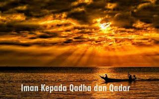 Pengertian Iman Kepada Qadha dan Qadhar Lengkap dengan Hikmahnya