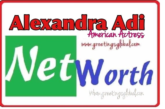 Alexandra Adi Net Worth and income