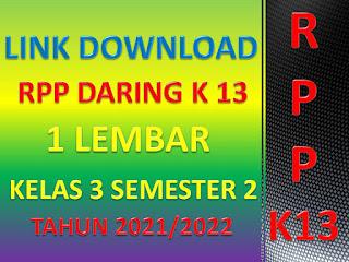 Link Download RPP K13 Daring 1 Lembar Kelas 3 Semester II Tahun Pelajaran 2021/2022 Terbaru Seri Masa Pandemi Covid-19