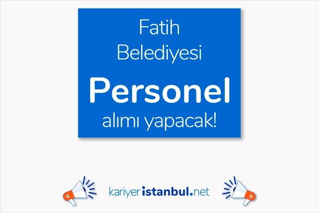 İstanbul Fatih Belediyesi, 10 süpürgeci (kamyon arkası işçisi) alımı yapacak. Detaylar kariyeristanbul.net'te!