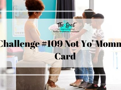 "The Spot Challenge #109 Not Yo' Momma""s Card"