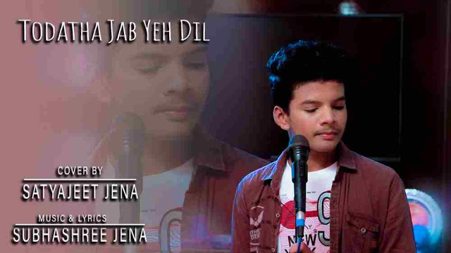 Todatha Jab Yeh Dil Lyrics :- Satyajeet Jena | Subhashree Jena