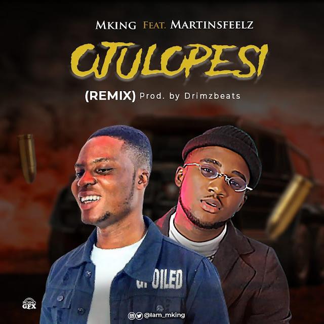 MUSIC: MKing ft MartinFeelz - Ojulopesi Remix