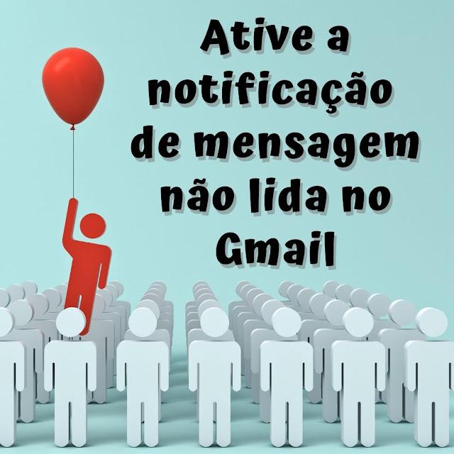 Ative a notificação de novas mensagens no Gmail