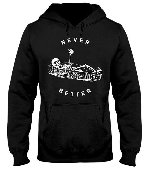 Never Better Hoodie, Never Better Sweatshirt, Never Better T Shirts