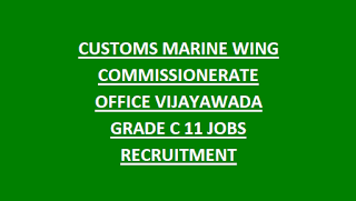 CUSTOMS MARINE WING COMMISSIONERATE OFFICE VIJAYAWADA GRADE C 11 JOBS RECRUITMENT NOTIFICATION