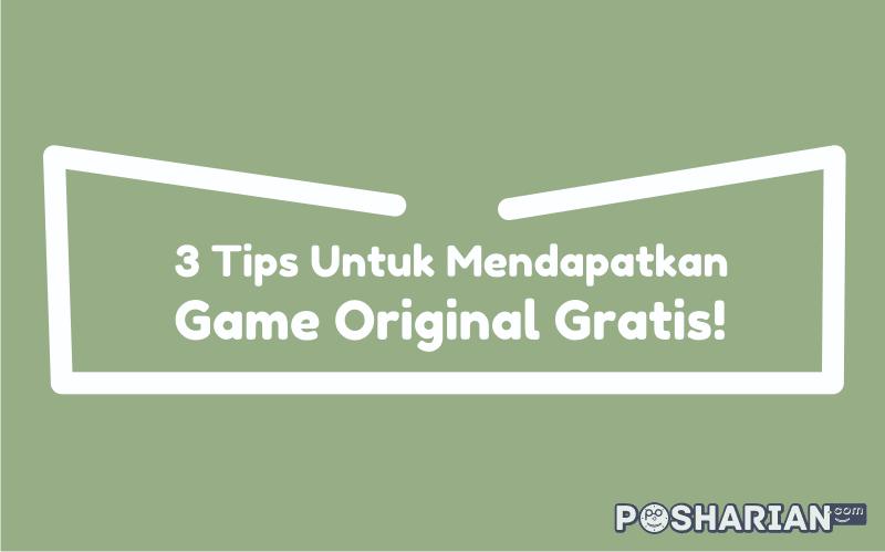 3 Tips Untuk Mendapatkan Game Original Gratis!
