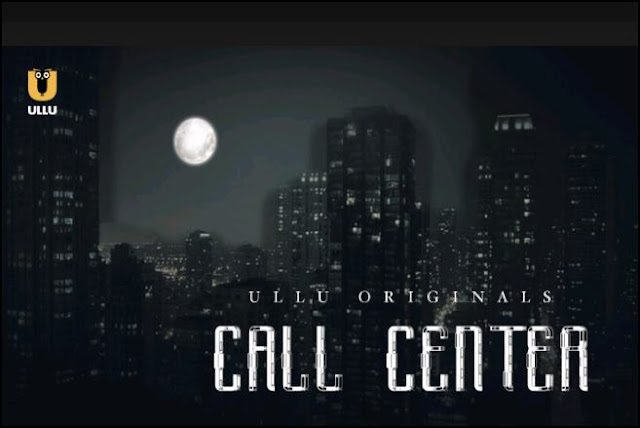 Call Center Web Series - Ullu Originals Web Series