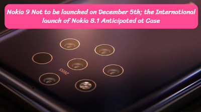 Nokia 9 Not to be launched on December 5th; the International launch of Nokia 8.1 Anticipated at Case