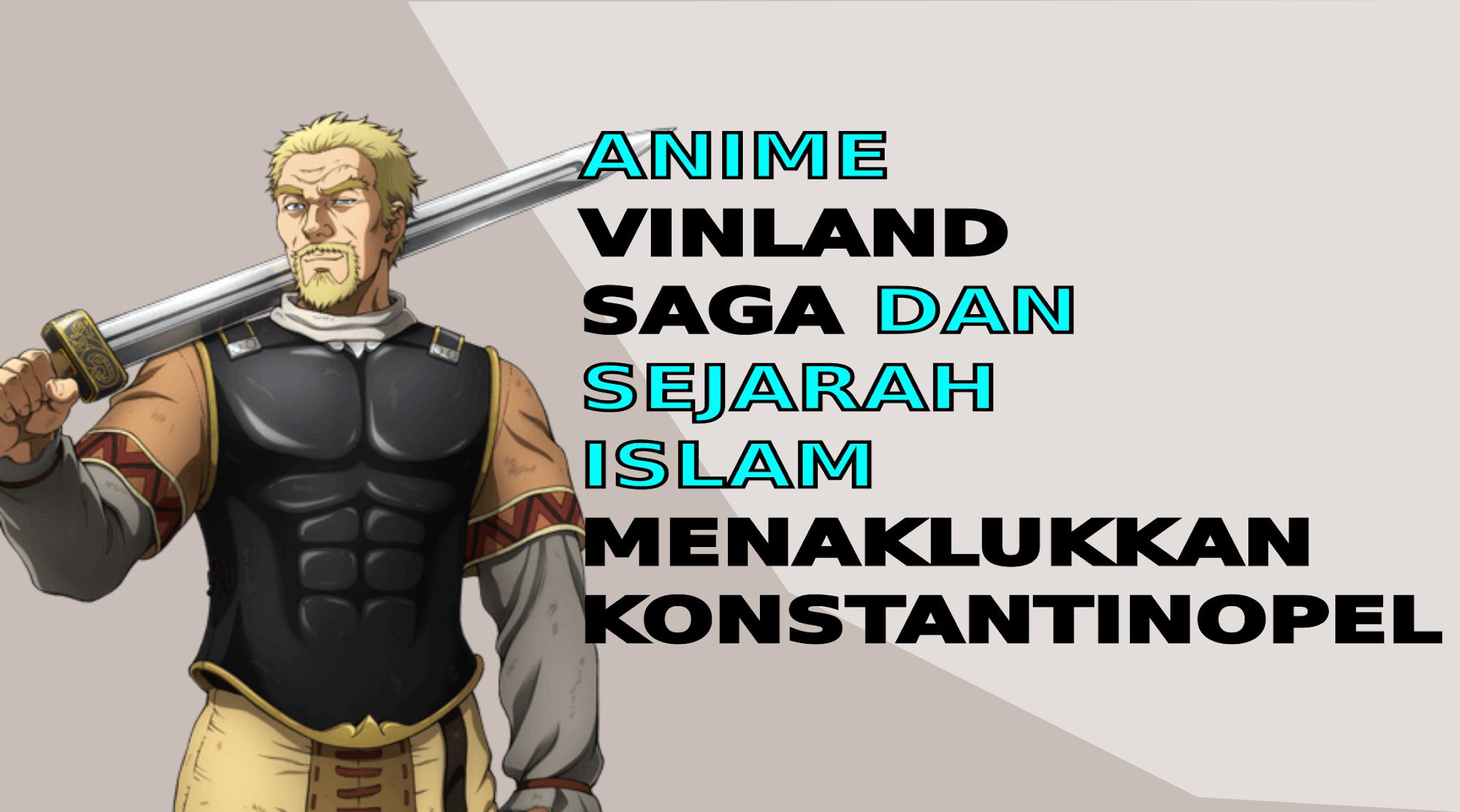 Anime Vinland Saga dan Sejarah Islam menaklukkan Konstantinopel