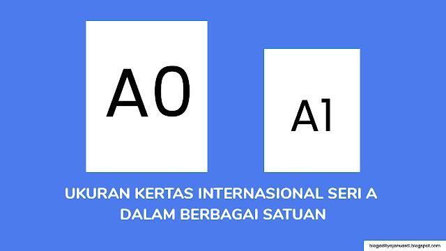 Ukuran Kertas Internasional A0, A1, A2, A3, A4, A5, A6, A7, A8, A9, A10 dalam Berbagai Satuan