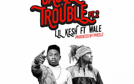 LYRICS: Lil Kesh – Cause Trouble (Part 2) Ft Wale