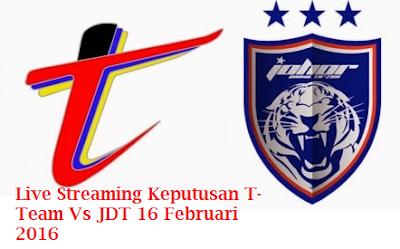 live score Keputusan T-Team Vs JDT 16 Februari 2016
