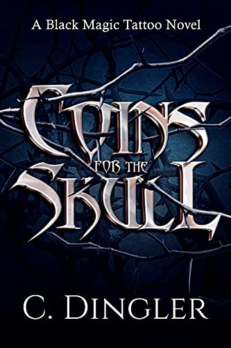 Coins for the Skull: A Black Magic Tattoo Novel by Chad Dingler