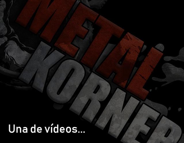 metal korner videos