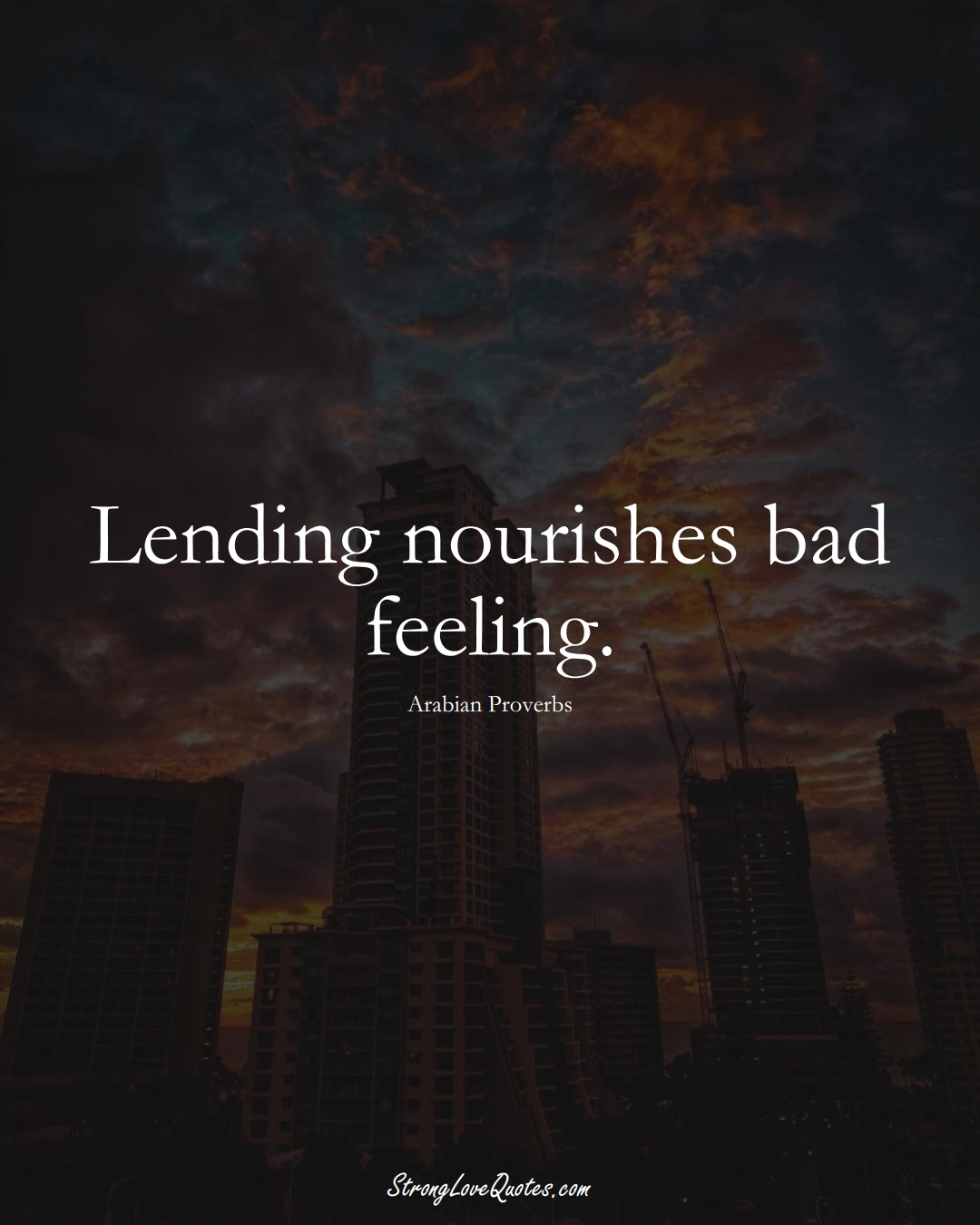 Lending nourishes bad feeling. (Arabian Sayings);  #aVarietyofCulturesSayings