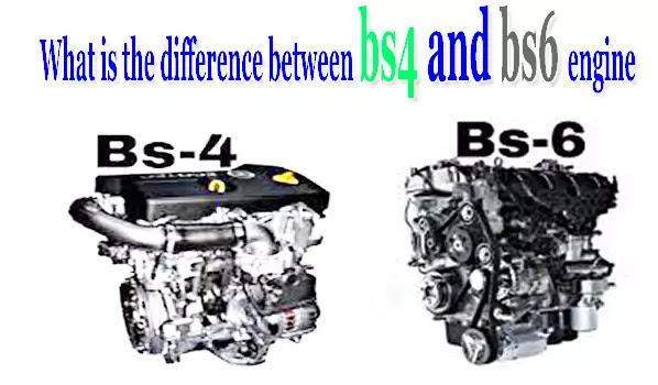 What is the difference between bs4 and bs6 engine