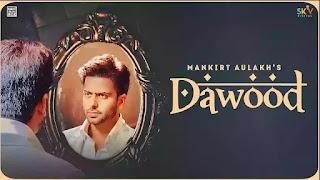 Checkout Mankirt Aulakh New Song Dawood lyrics penned by Shree Brar.