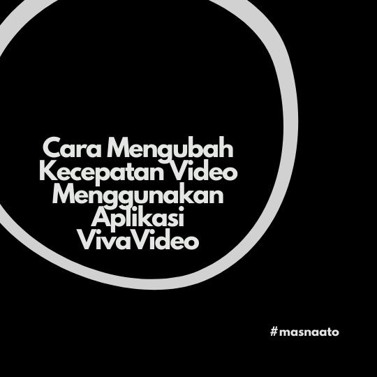 Cara Mengubah Kecepatan Video Menggunakan Aplikasi VivaVideo