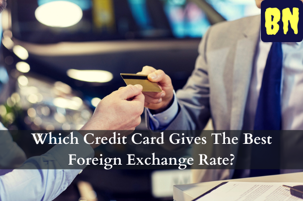 Which Credit Card Gives The Best Foreign Exchange Rate?