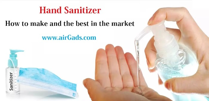 Hand Sanitizer: How to make and the best in the market