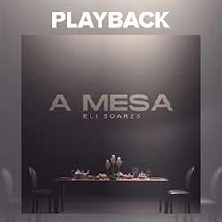 Baixar Música Gospel A Mesa (Playback) - Eli Soares Mp3