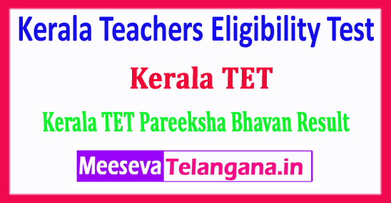 Kerala TET Result 2018 Kerala Pareeksha Bhavan Teachers Eligibility Test 2018 Results
