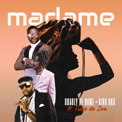 King-B & Chauly De Nome  – Madame (Feat. Filho do Zua)