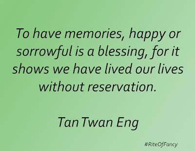 """To have memories, happy or sorrowful is a blessing, for it shows we have lived our lives without reservation"""