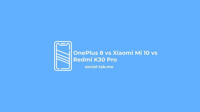 OnePlus 8 vs Xiaomi Mi 10 vs Redmi K30 Pro