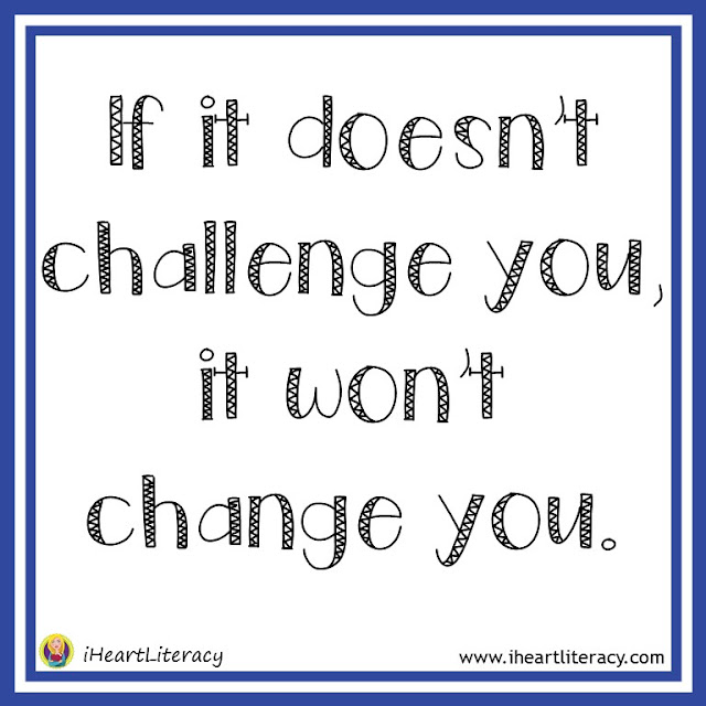 If it doesn't chalenge you, it doesn't change you.