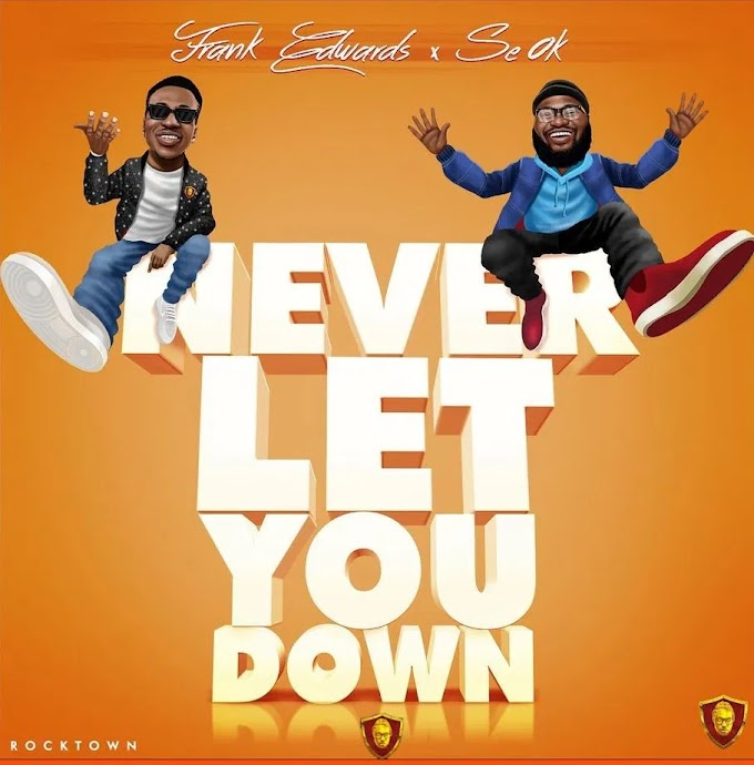 Never Let You Down - Frank Edwards Ft Se Ok