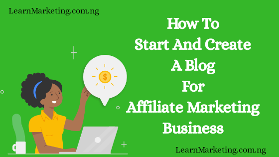 How To Start And Create A Blog For Affiliate Marketing Business (Step By Step)