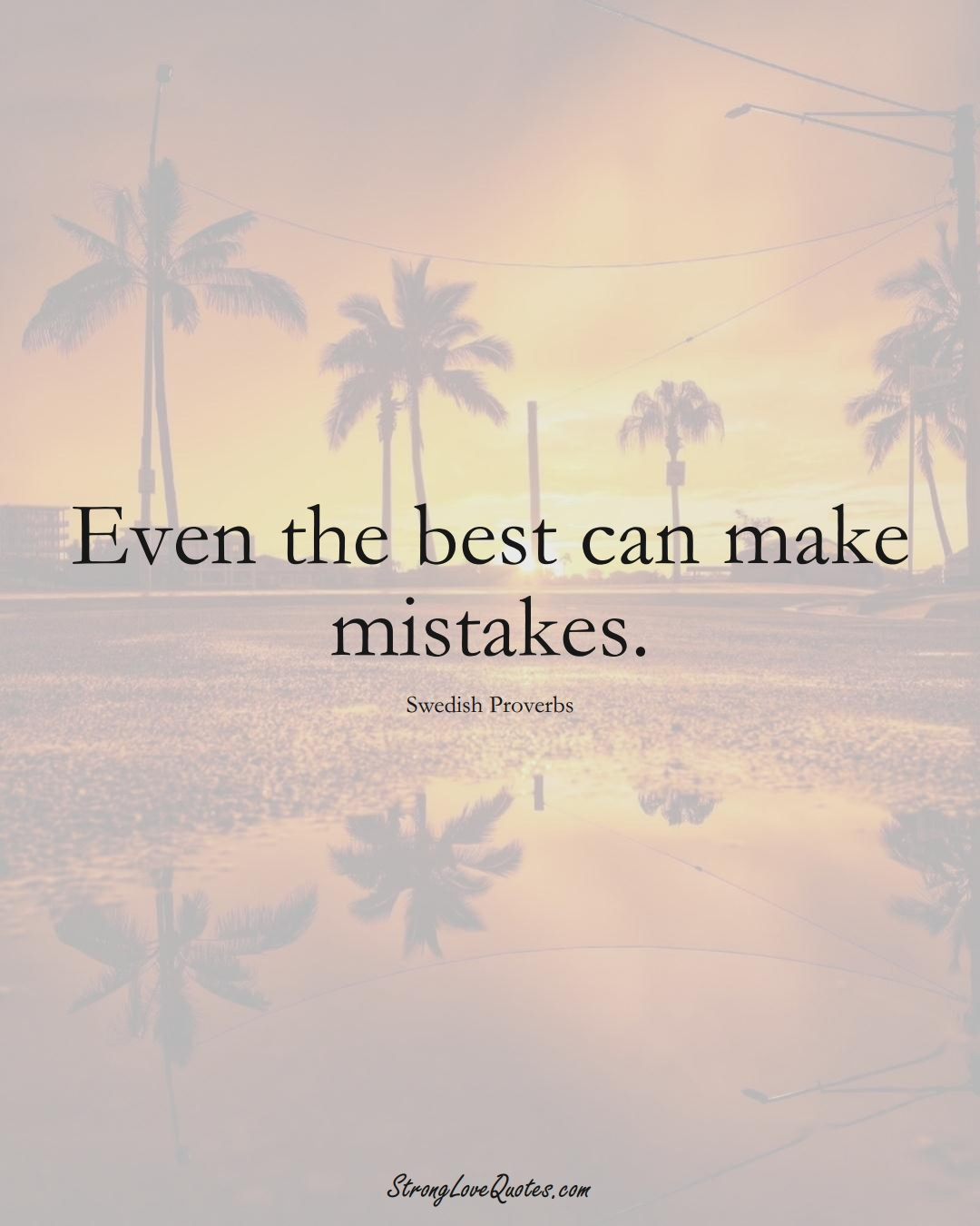 Even the best can make mistakes. (Swedish Sayings);  #EuropeanSayings