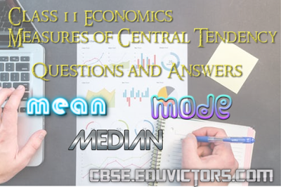 CBSE Class 11 - Economics - Statistical Tools - Measures of Central Tendency (Questions and Answers)(#cbsenotes)(#eduvictors)