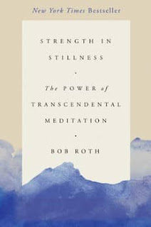 Strength in Stillness: The Power of Transcendental Meditation by Bob Roth