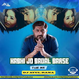 Kabhi Jo Badal Barse ( Club Mix ) Dj Atul Rana