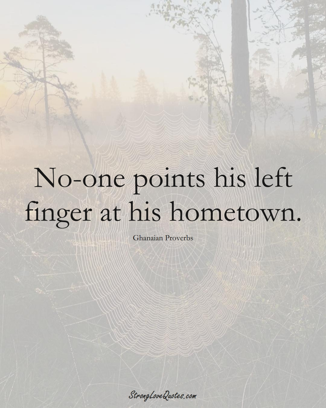 No-one points his left finger at his hometown. (Ghanaian Sayings);  #AfricanSayings