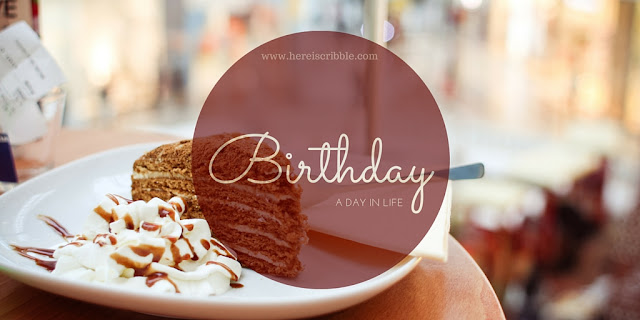 Birthday: A day in my life — October Blogging Challenge Day 29