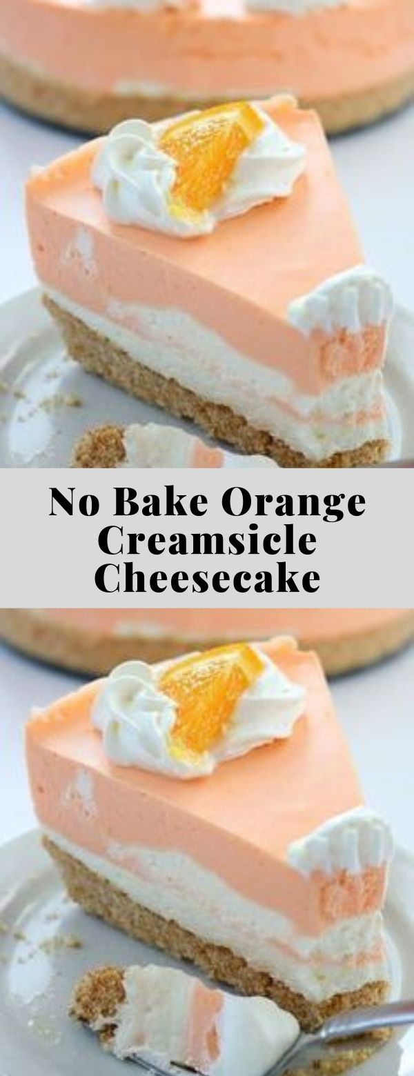 No Bake Orange Creamsicle Cheesecake #cakes #dessert