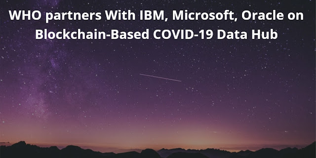 WHO partners With IBM, Microsoft, Oracle on Blockchain-Based COVID-19 Data Hub