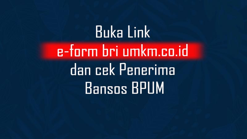 Buka Link e-form bri umkm.co.id dan cek Penerima Bansos BPUM