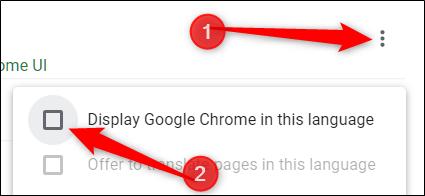 """انقر فوق رمز القائمة ، ثم حدد المربع بجوار """"عرض Google Chrome بهذه اللغة""""."""
