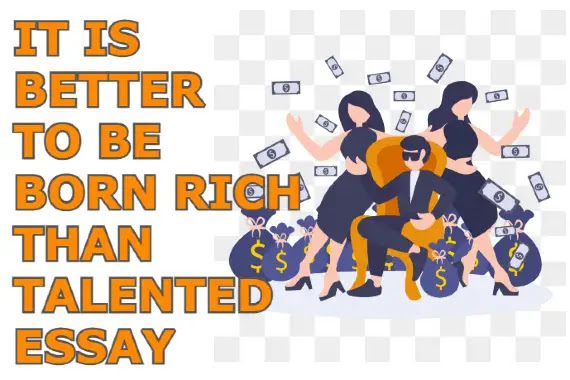 It is better to be born rich than talented essay